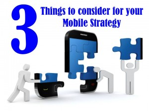 3 Things to consider for your Mobile Strategy
